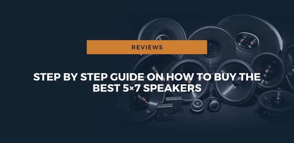 Best 5×7 Speakers for Your Car [Full Buyer's Guide]