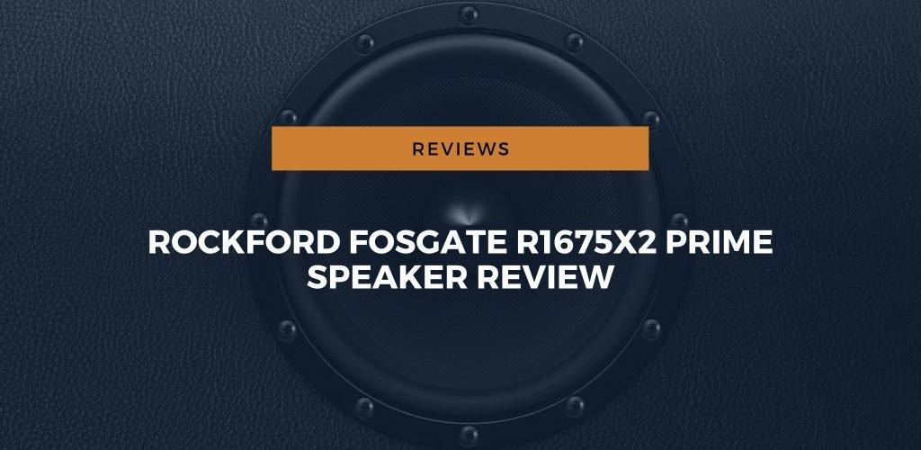 Rockford Fosgate R1675X2 Prime Speaker Review