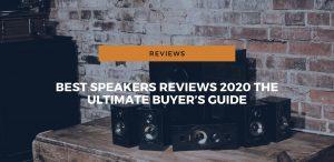 best speakers reviews ultimate buyers guide