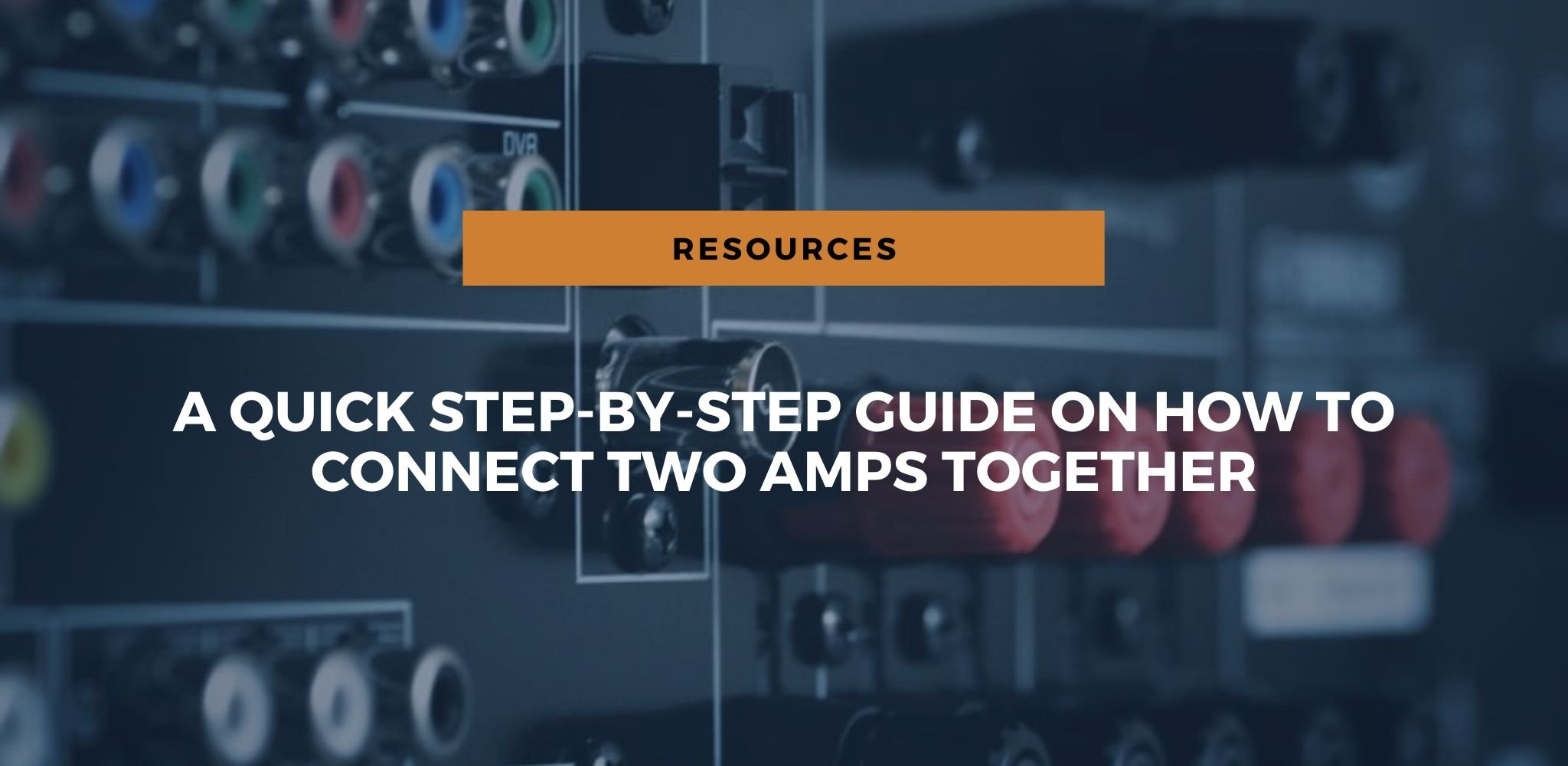 How To Connect Two Amps Together A Quick Step By Step Guide