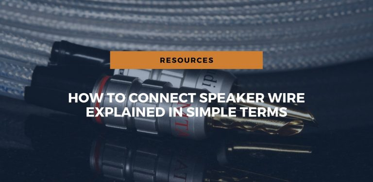 How to Connect Speaker Wire: Explained in Simple Terms