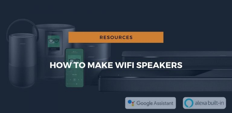 How to Make Wi-Fi Speakers: A Very Useful Guide
