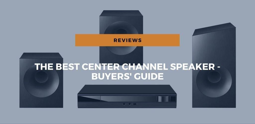 Best Center Channel Speaker - Buyers' Guide