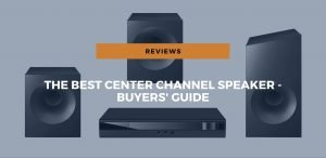 Best Center Channel Speaker - Buyers' Guide