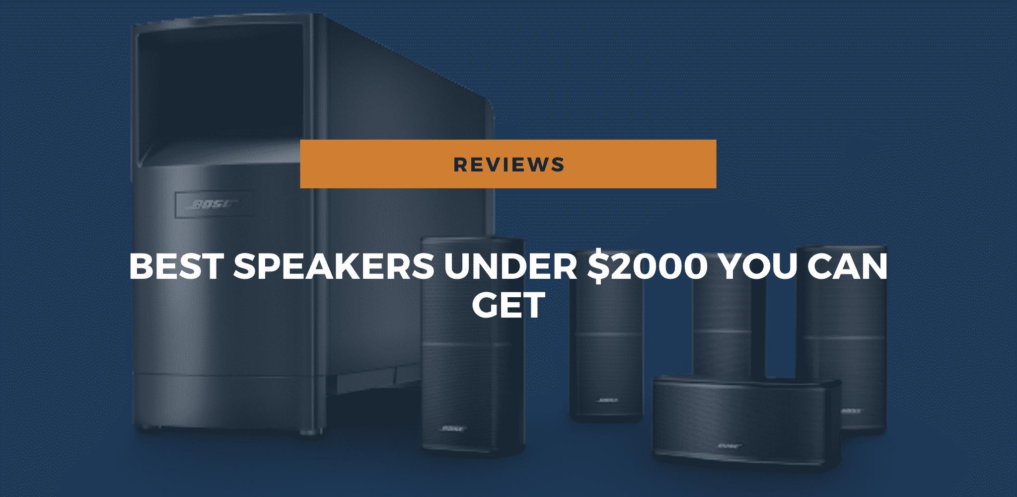 🔊 Best Speakers Under $2,000 - The Genuine Buyer's Guide 2021