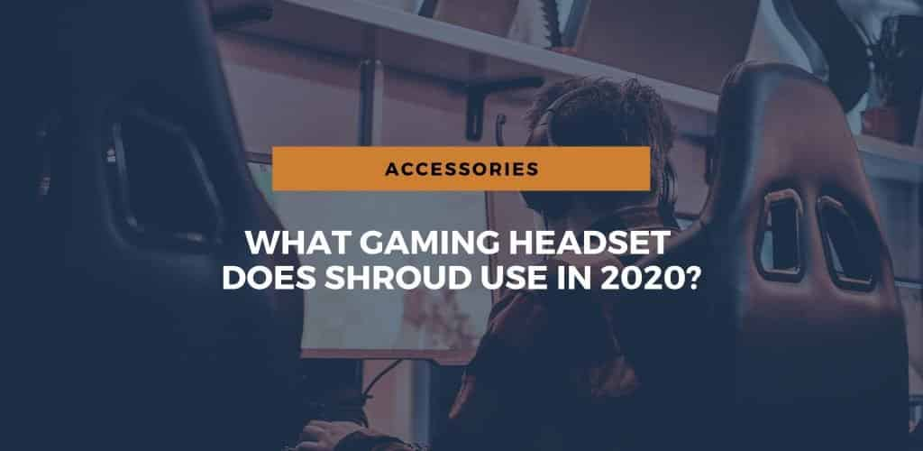 What gaming headset does shroud use?