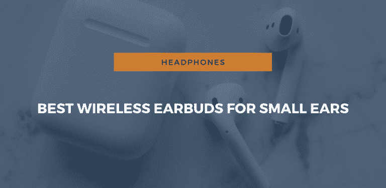 Best Wireless Earbuds For Small Ears