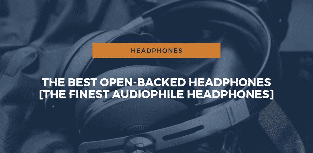 The Best Open-Backed Headphones
