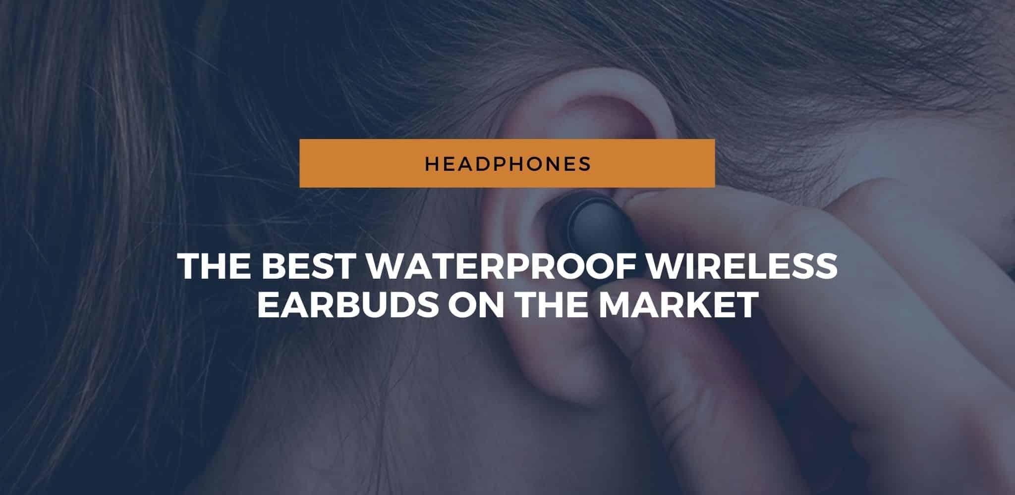 The Best Waterproof Wireless Earbuds on the Market