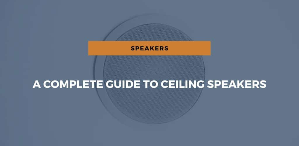 A Complete Guide to Ceiling Speakers