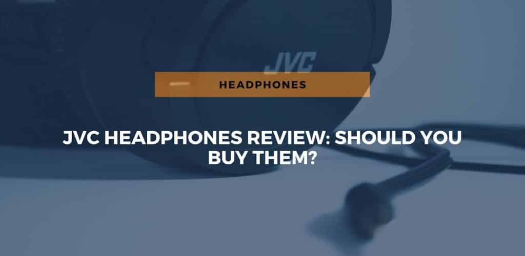 JVC Headphones Review: Should You Buy Them?
