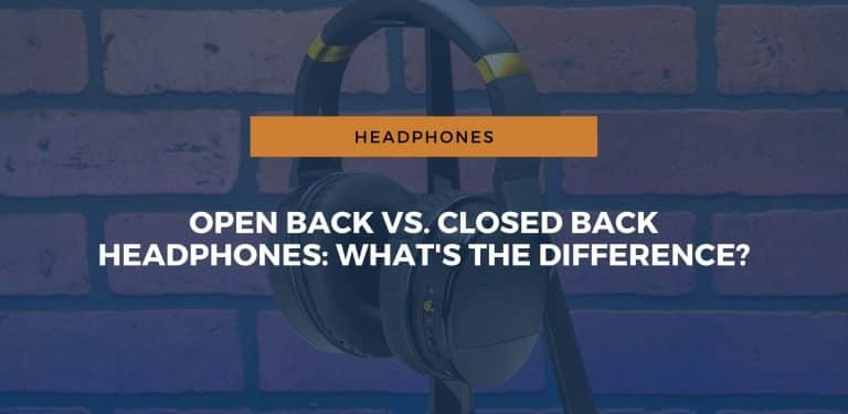 Open Back vs. Closed Back Headphones: What's The Difference?