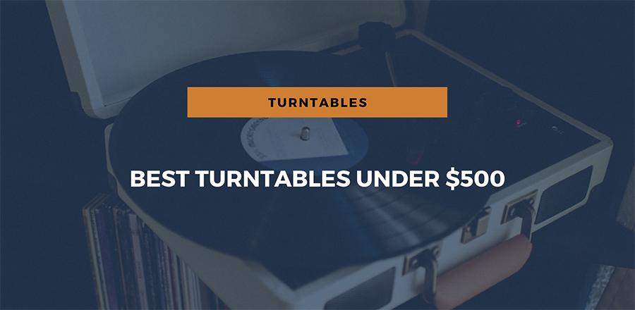 Best Turntables under $500