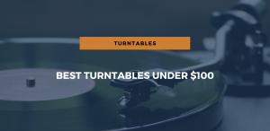 Best Turntables under $100